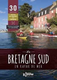 Véronique Olivier et Guy Lecointre - La Bretagne sud en kayak  de mer - 30 parcours du Croisic à Crozon.