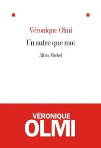Véronique Olmi - Un autre que moi.