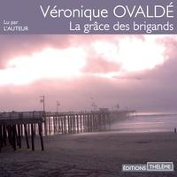 Véronique Ovaldé - La grâce des brigands.