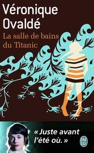 Véronique Ovaldé - La salle de bains du Titanic.