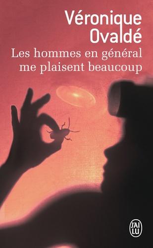 Véronique Ovaldé - Les hommes en général me plaisent beaucoup.