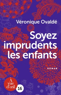 Véronique Ovaldé - Soyez imprudents les enfants.