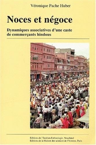 Véronique Pache Huber - Noces et négoces - Dynamiques associatives d'une caste de commerçants hindous.