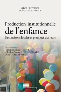 Véronique Pache Huber et Charles-Edouard de Suremain - Production institutionnelle de l'enfance - Déclinaisons locales et pratiques d'acteurs (Amérique latine et Europe).