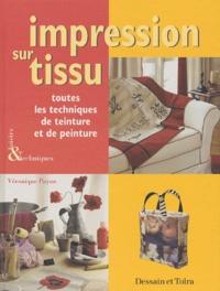 Véronique Payan - Impression sur tissu - Toutes les techniques de teinture et de peinture.