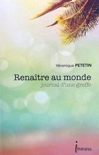 Véronique Petetin - Renaître au monde - Journal d'une greffe.