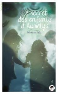Véronique Petit - Le secret des enfants d'Aumelys.