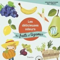 Véronique Petit - Les délicieuses odeurs des fruits et légumes.