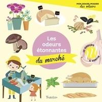 Véronique Petit - Les odeurs étonnantes du marché.