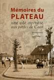 Véronique Piantino et Gérard Prokop - Mémoires du Plateau - Une cité ouvrière aux portes de Caen.