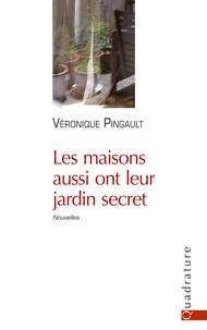 Véronique Pingault - Les maisons aussi ont leur jardin secret livre.