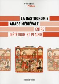 Véronique Pitchon - La gastronomie arabe médiévale - Entre diététique et plaisir.