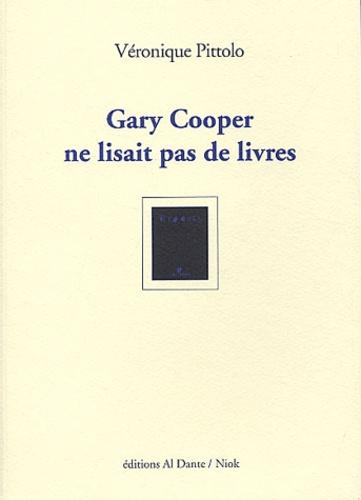 Véronique Pittolo - Gary Cooper ne lisait pas de livres.