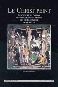 Véronique Plesch - Le Christ peint - Le cycle de la Passion dans les chapelles peintes des Etats de Savoie au XVe siècle.