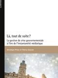 Véronique Prince et Thierry Giasson - Là, tout de suite? - La gestion de crise gouvernementale à l'ère de l'instantanéité médiatique.