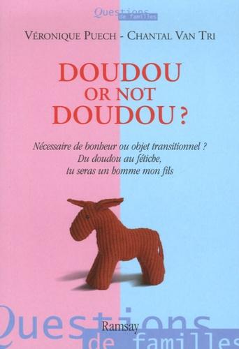Véronique Puech et Chantal Van Tri - Doudou or not doudou ? - Nécessaire de bonheur ou objet transitionnel ? Du doudou au fétiche, tu seras un homme, mon fils.