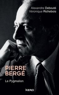 Véronique Richebois et Alexandre Debouté - Pierre Bergé. Le Pygmalion.
