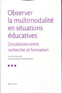 Véronique Rivière et Nathalie Blanc - Observer la multimodalité en situations éducatives - Circulations entre recherche et formation.