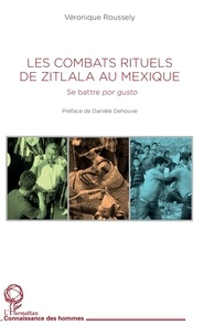 Veronique Roussely - Les combats rituels de Zitlala au Mexique - Se battre por gusto.