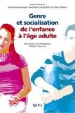 Véronique Rouyer et Sandrine Croity-Belz - Genre et socialisation de l'enfance à l'âge adulte - Expliquer les différences, penser l'égalité.