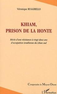 Véronique Ruggirello - Khiam, prison de la honte: récits d'une résistance à 22 ans d'occupation israelienne du liban sud.