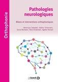Véronique Sabadell et Valérie Tcherniack - Pathologies neurologiques - Bilans et interventions orthophoniques.