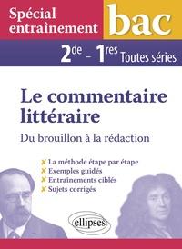 Véronique Salvetat-Fondeviole - Le commentaire littéraire 2de, 1re toutes séries - Du brouillon à la rédaction.