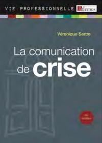 Véronique Sartre - La communication de crise - Anticiper et communiquer en situation de crise.