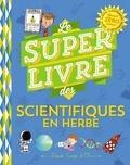 Véronique Schwab - Le super livre des scientifiques en herbe.
