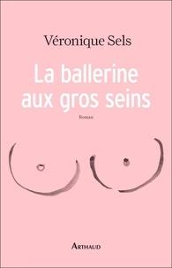 Véronique Sels - La ballerine aux gros seins.