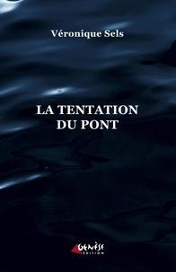 Véronique Sels - La tentation du pont.