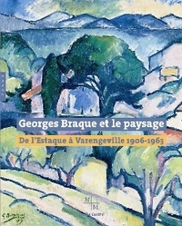 Véronique Serrano et Théodore Reff - Georges Braque et le paysage - De l'Estaque à Varengeville 1906-1963.