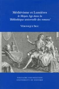 Véronique Sigu - Médiévisme et Lumières - Le Moyen Age dans la Bibliothèque universelle des romans.
