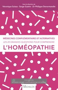Véronique Suissa et Serge Guérin - Les 20 grandes questions pour comprendre l'homéopathie - Médecines complémentaires et alternatives.