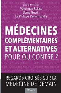 Véronique Suissa et Serge Guérin - Médecines complémentaires et alternatives - Pour ou contre ? - Regards croisés sur la médecine de demain.