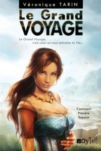 Véronique Tarin - Le grand voyage Tome 1 : Continent, Planète, Espace.