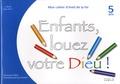 Véronique Tellène et Suzy Dumont - Enfants, louez votre Dieu ! - Mon cahier d'éveil à la foi.