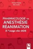Véronique Théveneau et Hakim Kechiche - Pharmacologie en anesthésie-réanimation - A l'usage des IADE.