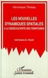 Véronique Thireau - Les nouvelles dynamiques spatiales - À la redécouverte des territoires.