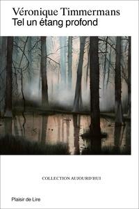 Véronique Timmermans - Tel un étang profond.