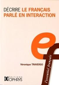 Véronique Traverso - Décrire le français parlé en interaction.