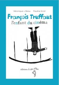 François Truffaut, l'enfant du cinéma - Véronique V. Beau |