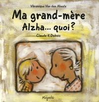 Ma grand-mère Alzha...quoi ? - Véronique Van den Abeele |