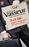 Véronique Vasseur et Hélène Fresnel - A la rue - Quand travailler ne suffit plus ....