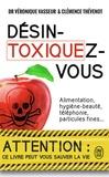 Véronique Vasseur et Clémence Thévenot - Désintoxiquez-vous - Ce guide peut vous sauver la vie.