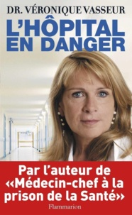 Véronique Vasseur - L'hôpital en danger.