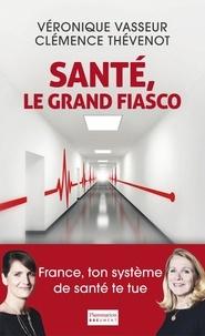 Véronique Vasseur et Clémence Thévenot - Santé, le grand fiasco.