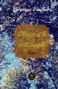 Véronique Vauclaire - Olivier et le petit peuple - Tome 1.