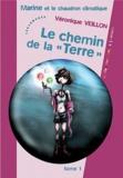 """Véronique Veillon - Le chemin de la """"Terre"""" Tome 1 : Marine et le chaudron climatique."""