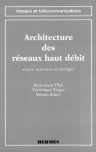 Véronique Vèque et Kim-Lan Thai - Architecture des réseaux haut débit - Cours, exercices et corrigés.